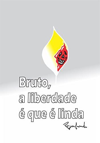 Bruto, a liberdade é que é linda (Portuguese Edition) por Rogerlando Cavalcante