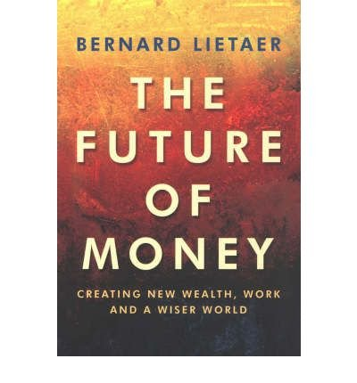 [(The Future of Money: Creating New Wealth, Work and a Wiser World)] [ By (author) Bernard Lietaer ] [January, 2002]