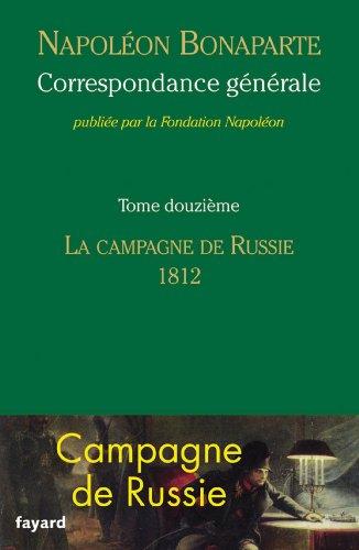 Correspondance générale - Tome 12 : La campagne de Russie, 1812 (Divers Histoire) epub, pdf