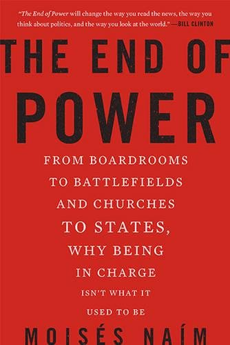the-end-of-power-from-boardrooms-to-battlefields-and-churches-to-states-why-being-in-charge-isnt-wha