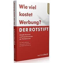 Der Rotstift 2017 - Wie viel kostet Werbung? - So kalkulieren Werbeagenturen, Grafiker, Webdesigner, Texter, Fotografen, etc. ihre Honorare. Jährlich aktualisiert seit 1998!