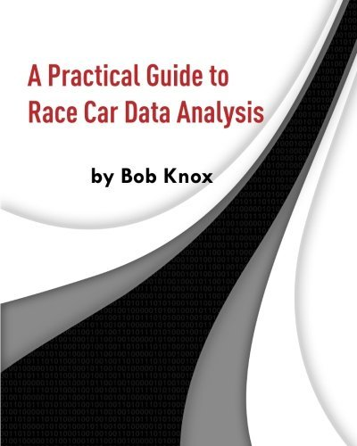 A Practical Guide to Race Car Data Analysis by Bob Knox (2011-03-05)