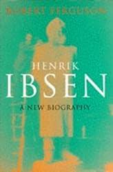 Henrik Ibsen: A new biography by Robert Ferguson (1996-08-02)