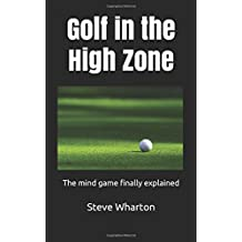 Golf in the High Zone: The mind game finally explained