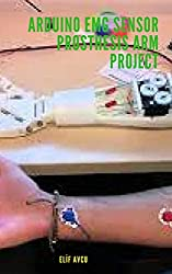 ARDUINO EMG SENSOR PROSTHESIS ARM PROJECT (English Edition)