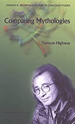 Comparing Mythologies (Charles R. Bronfman Lecture in Canadian Studies) by Tomson Highway (2003-06-11)