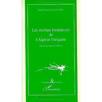 Les mythes fondateurs de l'Algérie française
