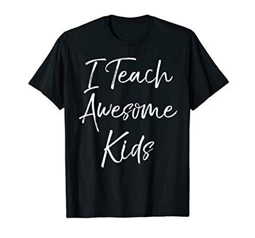 Cute School Teacher Quote for Women I Teach Awesome Kids T-Shirt -