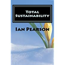 Total Sustainability: Political, Environmental, Economic, Social and Cultural Sustainability by Dr Ian Pearson (2013-10-15)