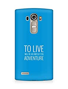 AMEZ to live will be an awfully big adventure Back Cover For LG G4