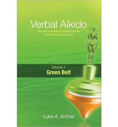 Verbal Aikido - Green Belt: The Art of Directing Verbal Attacks to a Balanced Outcome (Paperback) - Common