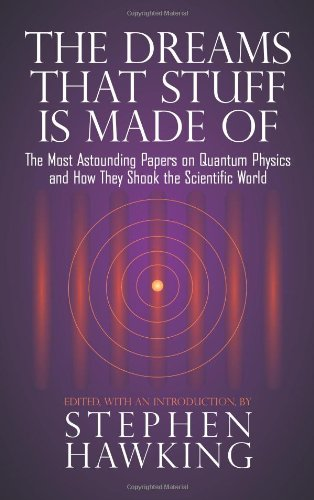 The Dreams That Stuff is Made of: The Most Astounding Papers of Quantum Physics - And How They Shook the Scientific World