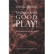 Understand? Good Play!: Words of Consequence