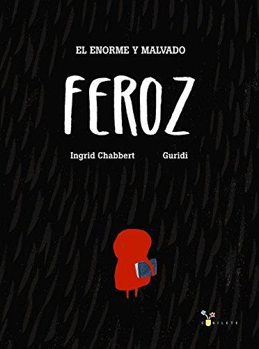 El enorme y malvado Feroz (Castellano - A Partir De 3 Años - Álbumes - Cubilete) por Ingrid Chabbert
