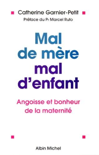 MAL DE MERE, MAL D'ENFANT. Angoisse et bonheur de la maternité
