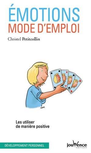 Emotions, mode d'emploi : Les utiliser de manière positive par Christel Petitcollin