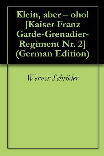 Klein, aber – oho! [Kaiser Franz Garde-Grenadier-Regiment Nr. 2]