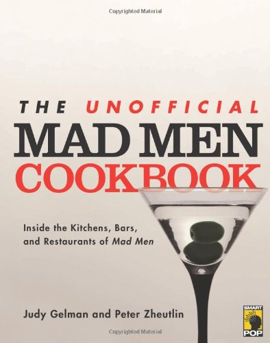 The Unofficial Mad Men Cookbook: Inside the Kitchens, Bars, and Restaurants of Mad Men por Judy Gelman