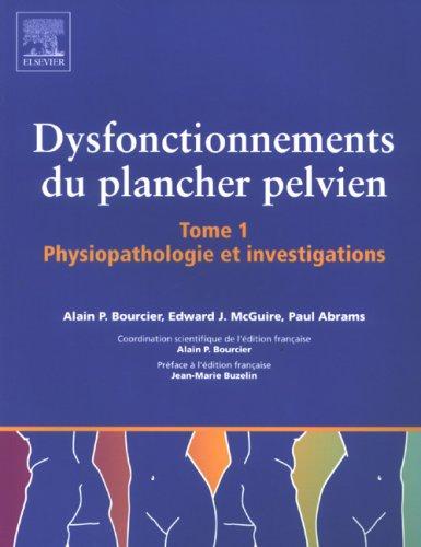 Dysfonctionnements du plancher pelvien. Tome I : Physiopathologie et investigations par Alain Bourcier, Edward J. McGuire, Paul Abrams