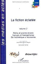La fiction éclatée : Petits et grands écrans français et francophones Tome 2, De l'esthétique à l'économie