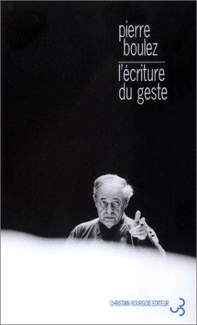 L'Ecriture du geste par Pierre Boulez