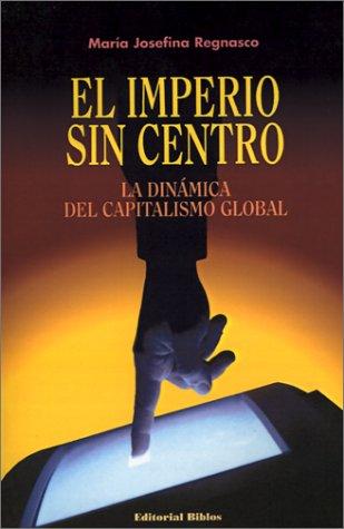 El Imperio Sin Centro: La Dinamica Del Capitalismo Global por Maria Josefina Regnasco