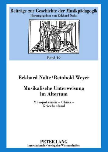 Musikalische Unterweisung im Altertum: Mesopotamien - China - Griechenland (Beiträge zur Geschichte der Musikpädagogik, Band 19)