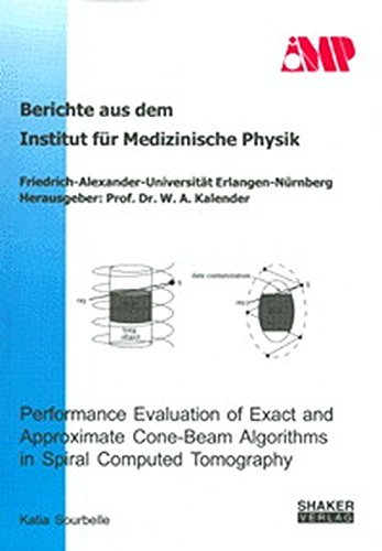 Performance Evaluation of Exact and Approximate Cone-beam Algorithms in Spiral Computed Tomography (Berichte Aus Dem Institut Fur Medizinische Physik ... Erlangen-Nurnberg) by Katia Sourbelle (2002-09-09)