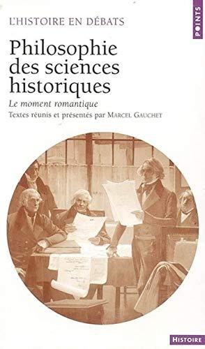 Philosophie des sciences historiques : Le Moment romantique par Marcel Gauchet