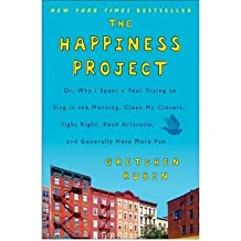 [ THE HAPPINESS PROJECT WHY I SPENT A YEAR TRYING TO SING IN THE MORNING, CLEAN MY CLOSETS, FIGHT RIGHT, READ ARISTOTLE, AND GENERALLY HAVE MORE FUN BY RUBIN, GRETCHEN](AUTHOR)HARDBACK