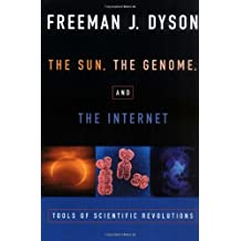 The Sun, The Genome, and The Internet: Tools of Scientific Revolutions (New York Public Library Lectures in Humanities) by Freeman J. Dyson (1999-05-06)