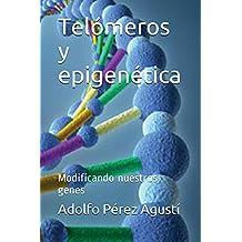TELÓMEROS Y EPIGENÉTICA. MODIFICANDO NUESTROS GENES: Volume 76 (Tratamiento natural)