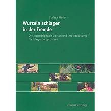 Wurzeln schlagen in der Fremde: Die internationalen Gärten und ihre Bedeutung für Integrationsprozesse