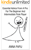 Essential Advice From A Pro: For The Beginner And Intermediate Flute Player