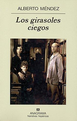 Los Girasoles Ciegos (Narrativas Hispanicas) por Alberto Mendez