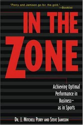 In The Zone: Achieving Optimal Performance in Business - as in Sports
