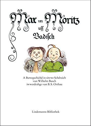Max un Moritz uff Badisch: A Buwegschichd in siwwe Schdraich vun Wilhelm Busch iwwerdrahge vun B. S. Orthau (Lindemanns Bibliothek)