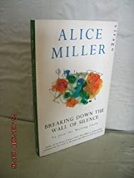 Breaking Down The Wall Of Silence: To Join the Waiting Child by Alice Miller (1992-03-05)