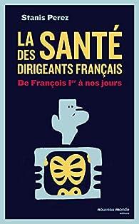 La santé des dirigeants français : De François 1er à nos jours par Perez
