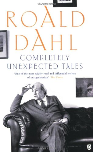 Completely Unexpected Tales: Tales of the Unexpected and More Tales of the Unexpected por Roald Dahl