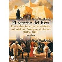 El retorno del Rey: El restablecimiento del régimen colonial en Cartagena de Indias (1815-1821) (Amèrica)