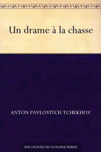Un drame à la chasse par Anton Pavlovitch Tchekhov