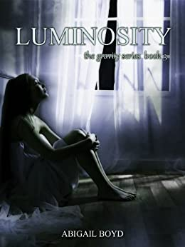Luminosity (Gravity Series #3) (The Gravity Series) by [Boyd, Abigail]