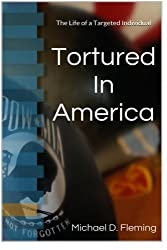 Tortured In America: The Life of a Targeted Individual by Michael Fleming (2014-03-29)