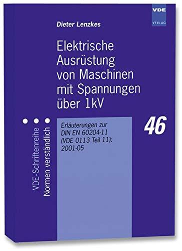 Elektrische Ausrüstung von Maschinen mit Spannungen über 1kV: Erläuterungen zur DIN EN 60204-11 (VDE 0113 Teil 11):2001-05 (VDE-Schriftenreihe - Normen verständlich)