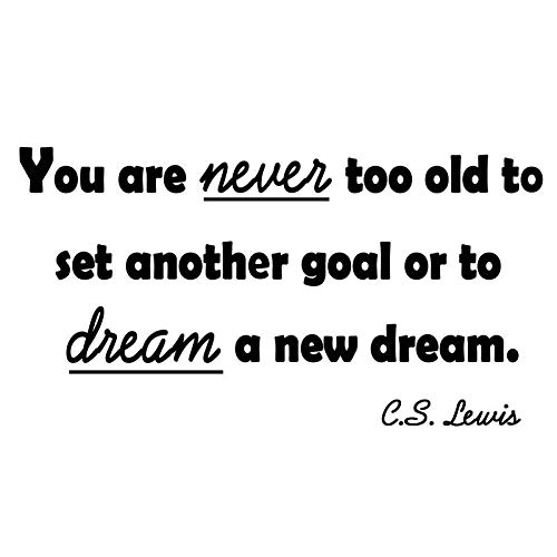 You Are Never Too Old To Set Another Goal Or To Dream A New Dream Cs Lewis Quote Vinyl Walll Decal Home Decar -