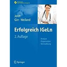 Erfolgreich IGeLn: Analyse - Organisation - Vermarktung (Erfolgskonzepte Praxis- & Krankenhaus-Management)