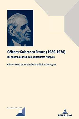 Célébrer Salazar En France 1930-1974: Du Philosalazarisme Au Salazarisme Français