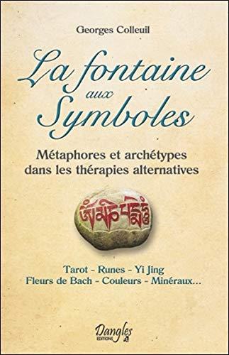 La fontaine aux Symboles - Métaphores et archétypes dans les thérapies alternatives par Georges Colleuil