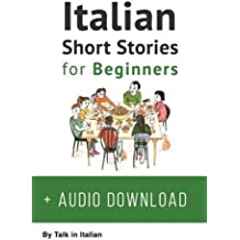 Italian Short Stories for Beginners: Improve Your Reading and Listening Skills in Italian; Learn Italian With Stories